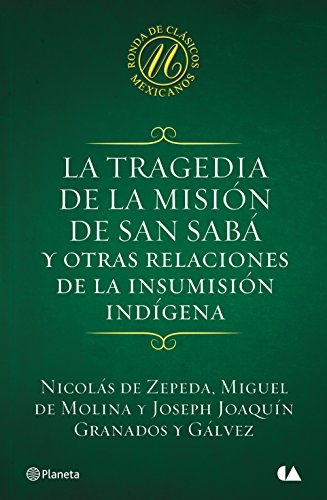 La tragedia de la misión de San Sabá y otras relaciones de la insumisión indígen por Nicolás de Zepeda
