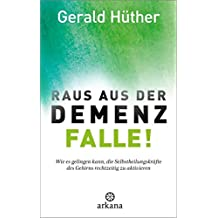Raus aus der Demenz-Falle!: Wie es gelingen kann, die Selbstheilungskräfte des Gehirns rechtzeitig zu aktivieren (German Edition)