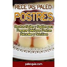 Recetas Paleo: Postres: Recetas Faciles y Rapidas para  Preparar Deliciosos Postres Naturales y Nutritivos (Paleo Recetas nº 9) (Spanish Edition)