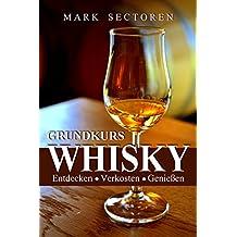 Grundkurs Whisky: Entdecken - Verkosten - Genießen