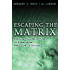Escaping the Matrix: Setting Your Mind Free to Experience Real Life in Christ