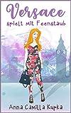 Versace spielt mit Feenstaub: Roman (Sophie Vanderbilt - Band 2)