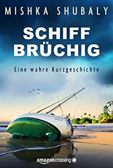 Schiffbrüchig: Eine wahre Kurzgeschichte (Kindle Single) (German Edition) by [Shubaly, Mishka]