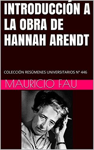 INTRODUCCIÓN A LA OBRA DE HANNAH ARENDT: COLECCIÓN RESÚMENES UNIVERSITARIOS Nº 446