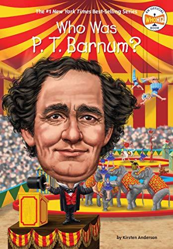 Who Was P. T. Barnum? por Kirsten Anderson
