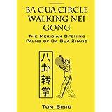 Ba Gua Circle Walking Nei Gong: The Meridian Opening Palms of Ba Gua Zhang by Tom Bisio (2012-07-27)