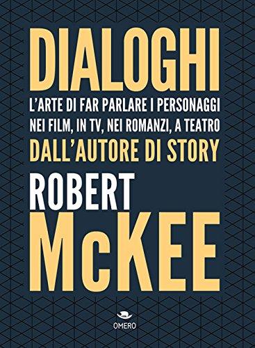 Dialoghi. L'arte di far parlare i personaggi, nei film, in tv, nei romanzi, a teatro