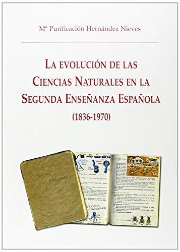 La Evolución de las Ciencias Naturales en la Enseñanza Secundaria (1836-1970) por M.Purificacion Hernandez Nieves