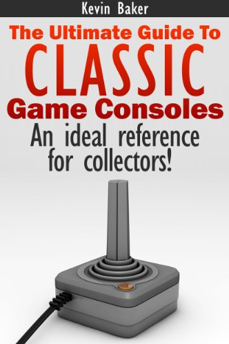 The Ultimate Guide to Classic Game Consoles (English Edition) por Kevin Baker