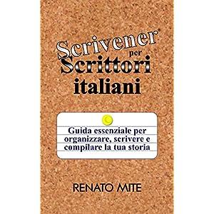 Scrivener per Scrittori italiani: Guida essenziale per organizzare, scrivere e compil