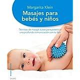 Masajes para bebés y niños: Técnicas de masaje suave para potenciar una profunda comunicación con tu hijo (Terapias Naturales)