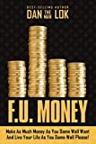 F.U. Money: Make as Much Money as You Damn Well Want and Live Your Life as You Damn W...