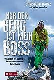Nur der Berg ist mein Boss: Das Leben des Südtiroler Extremkletterers und Bergführers. Mit einem Vorwort von Frank-Walter Steinmeier, Beiträgen von ... sowie einem Nachwort von Hans Kammerlander.