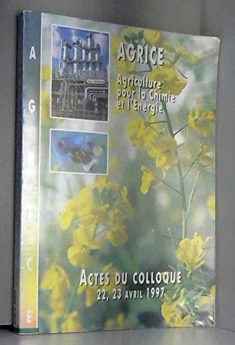 AGRICE : Agriculture pour la chimie et l'énergie, Actes du colloque, 22, 23 avril 1997
