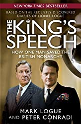 The King's Speech: How One Man Saved the British Monarchy Softcover edition by Logue, Mark, Conradi, Peter (2010) Paperback