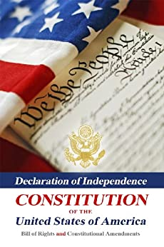 Declaration Of Independence, Constitution Of The United States Of America, Bill Of Rights And Constitutional Amendments by [Franklin, Benjamin, Thomas Jefferson, James Madison]