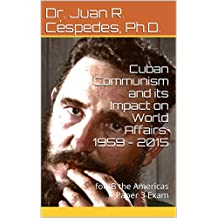 Cuban Communism and its Impact on World Affairs: 1959 - 2015: for IB the Americas Paper 3 Exam