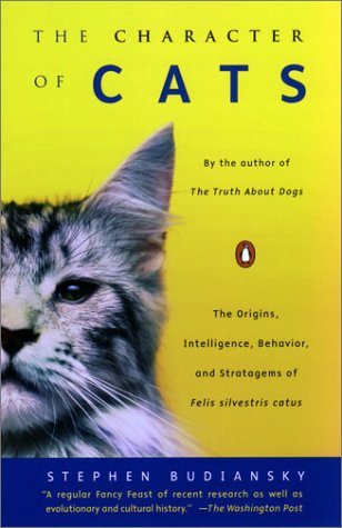 The Character of Cats: The Origins, Intelligence, Behavior, and Stratagems of Felis silvestris catus