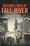 Historic Fires of Fall River (Disaster) by Stefani Koorey PhD (2016-06-06)