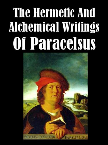 The Hermetic and Alchemical Writings of Paracelsus [Illustrated] (English Edition)