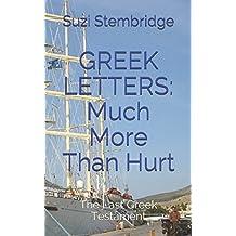 GREEK LETTERS: MUCH MORE THAN HURT: The Last Greek Testament (GREEK LETTERS QUARTET)