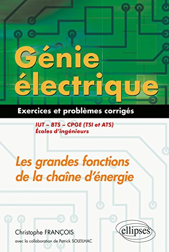 Gnie lectrique - Exercices et problmes corrigs - Les grandes fonctions de la chane d'nergie - IUT, BTS, CPGE (TSI et ATS), coles d'ingnieurs
