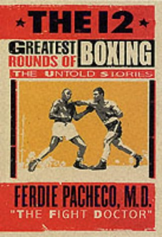 The 12 Greatest Rounds of Boxing: The Untold Stories