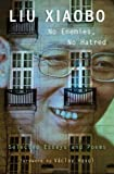 No Enemies, No Hatred: Selected Essays and Poems by Liu, Xiaobo published by Belknap Press of Harvard University Press (