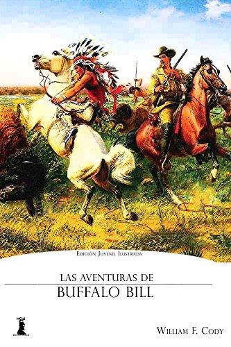 Las Aventuras de Buffalo Bill: Edición Juvenil Ilustrada por William F. Cody