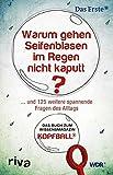 Warum gehen Seifenblasen im Regen nicht kaputt?: . . . Und 125 Weitere Spannende Fragen Des Alltags. Das Buch Zum Wissensmagazin Kopfball. - Anna Müller