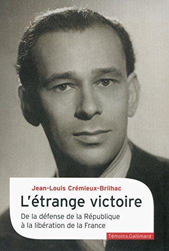 L'étrange victoire: De la défense de la République à la libération de la France