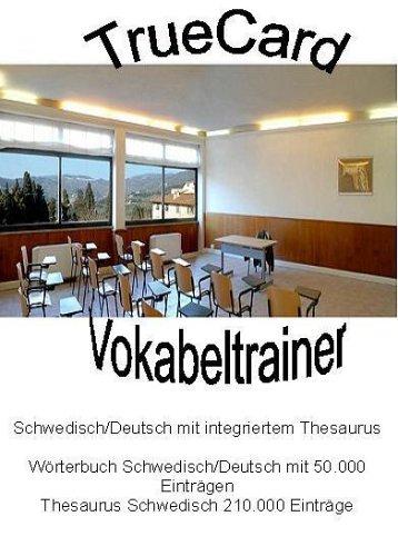 TrueCard V4, Vokabeltrainer Schwedisch/Deutsch mit integrierten Verblexikon und Thesaurus, 1 CD-ROM Wörterbuch Schwedisch/Deutsch mit 50.000 Einträgen, Thesaurus Schwedisch 210.000 Einträge, Verblexikon Schwedisch 500.000 Flexionsformen. Für Windows 98/NT/2000/Me/XP