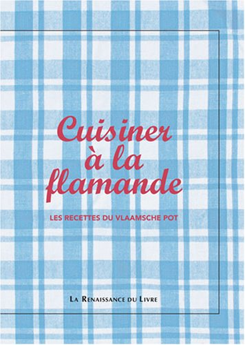 Cuisiner à la flamande : Les recettes du Vlaamsche pot