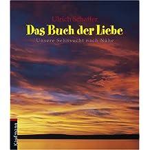 Das Buch der Liebe. Unsere Sehnsucht nach Nähe