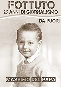 FOTTUTO: 25 anni di giornalismo da Fuori di [Del Papa, Massimo]