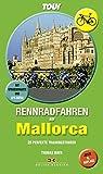 Rennradfahren auf Mallorca: 20 perfekte Trainingstouren. Mit Straßenkarte und GPS-Daten - Thomas Mayr