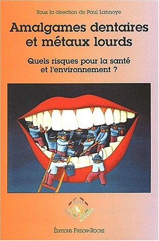 Amalgames dentaires et metaux lourds. Quels risques pour la santé et l'environnement ?