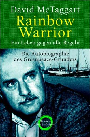 Rainbow Warrior - Ein Leben gegen alle Regeln - Die Autobiographie des GREENPEACE-Gründers