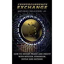 Cryptocurrency Exchange How to Invest, Trade  and Profit with Bitcoin, Ethereum, Ripple and Satoshi (English Edition)