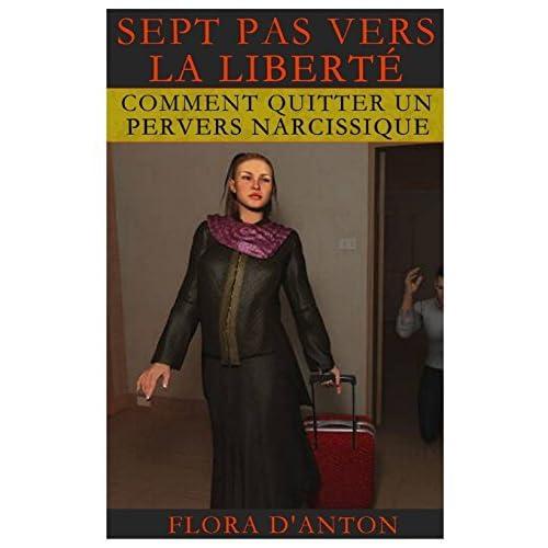 Sept Pas Vers La Liberte: Comment Quitter Un Pervers Narcissique by Flore D'Anton (January 20,2014)