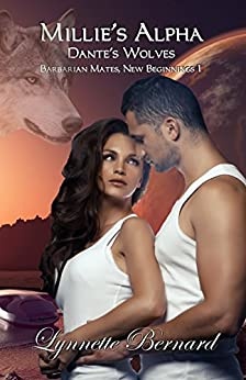 Millie's Alpha (Dante's Wolves - Barbarian Mates, New Beginnings Book 1) by [Bernard, Lynnette]