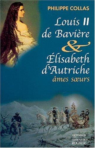 Louis II de Bavire et Elisabeth d'Autriche, mes soeurs