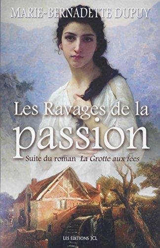 Les Ravages de la passion: Saga Le Moulin du loup, tome 5 par Marie-Bernadette Dupuy