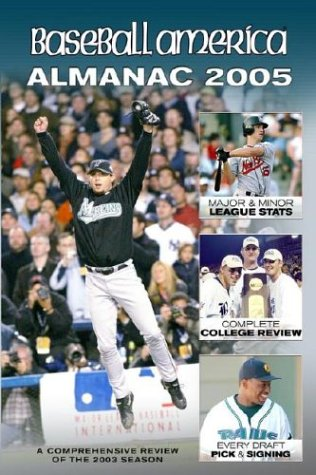Baseball America 2005 Almanac: A Comprehensive Review of the 2004 Season, Featuring Statistics and Commentary (Baseball America Almanac)