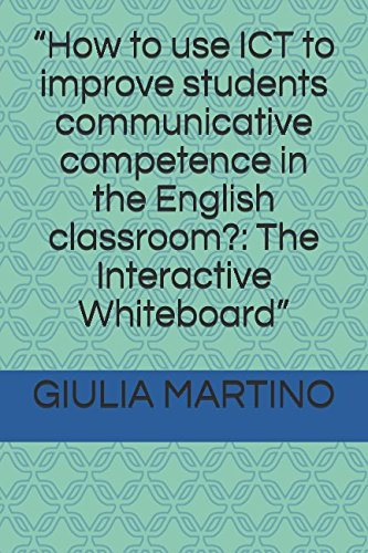 """How to use ICT to improve students communicative competence in the English classroom?: The Interactive Whiteboard"""