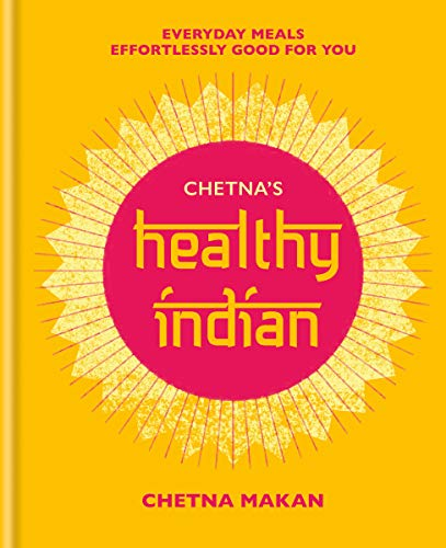Chetna's Healthy Indian: Everyday family meals effortlessly good for you (English Edition)