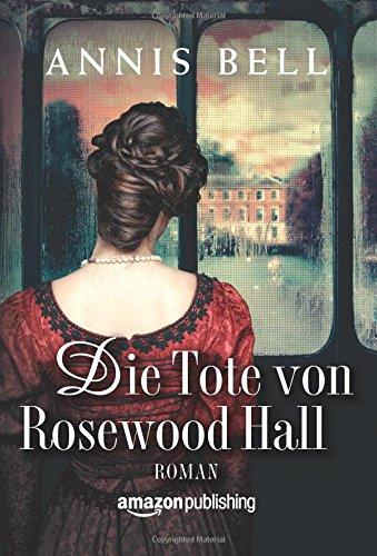 Buchseite und Rezensionen zu 'Die Tote von Rosewood Hall (Lady Jane, Band 1)' von Annis Bell