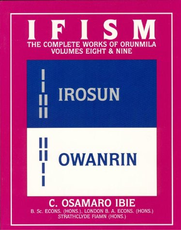 Ifism: Irosun AND Owanrin v.8 & v.9: The Complete Works of Orunmila: Irosun AND Owanrin Vol 8 & v.9 (Ifism : The Complete Works of Orunmila, Volumes 8 & 9) por C.Osamaro Ibie