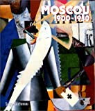 Moscou, 1900-1930 : Vie quotidienne, arts plastiques, litérature, théâtre, architecture, musique, cinéma (Livre Illustré)