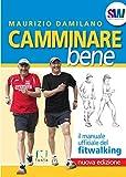 Camminare bene. Il manuale del fitwalking